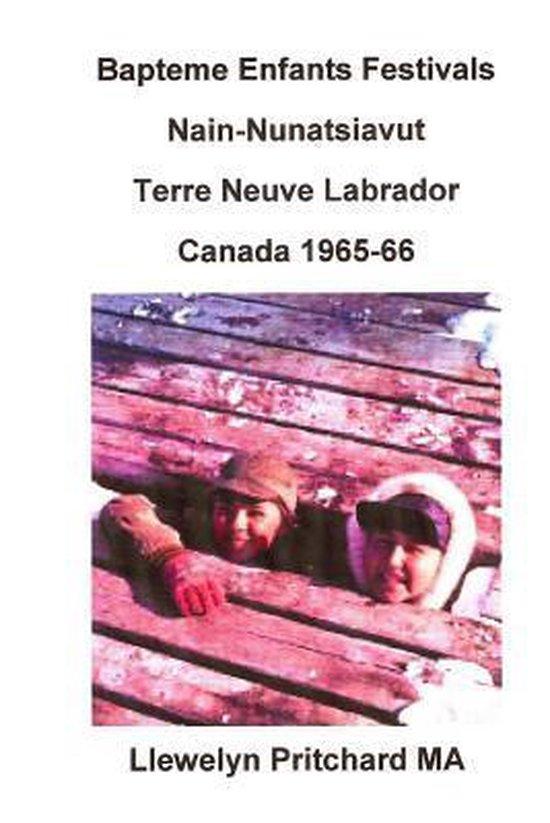 Bapteme Enfants Festivals Nain-Nunatsiavut Terre Neuve Labrador Canada 1965-66