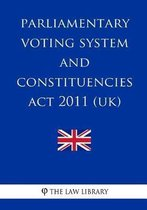 Parliamentary Voting System and Constituencies ACT 2011 (Uk)