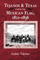 Tejanos and Texas under the Mexican Flag, 1821-1836