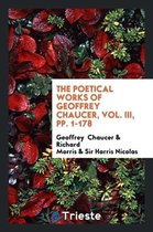 The Poetical Works of Geoffrey Chaucer, Vol. III, Pp. 1-178