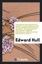 Memoirs of the Geological Survey of Great Britain, and of the Museum of Practical Geology. the Geology of the Country Around Cheltenham