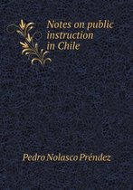 Notes on Public Instruction in Chile
