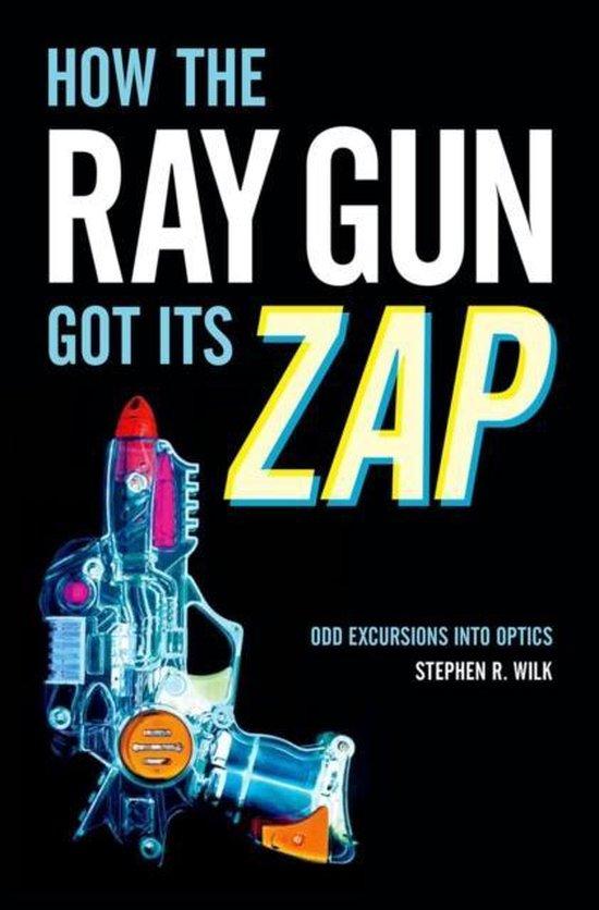 Boek cover How the Ray Gun Got Its Zap van Stephen R. Wilk (Hardcover)