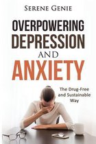 Overpowering Depression and Anxiety
