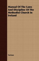 Manual Of The Laws And Discipline Of The Methodist Church In Ireland