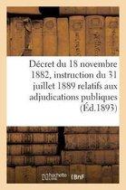 Decret du 18 novembre 1882 et instruction du 31 juillet 1889 relatifs aux adjudications publiques
