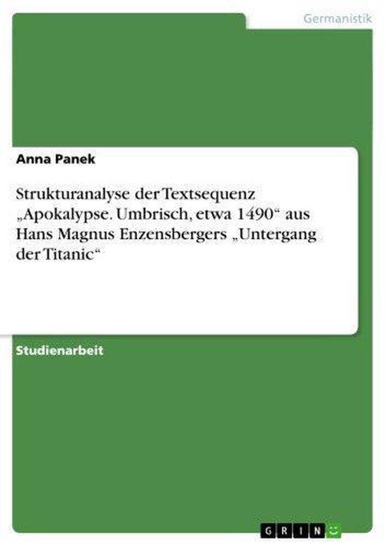 Strukturanalyse der Textsequenz 'Apokalypse. Umbrisch, etwa 1490' aus Hans Magnus Enzensbergers 'Untergang der Titanic'