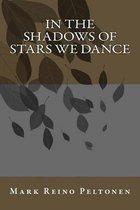 Boek cover In the Shadows of Stars We Dance van Mr Mark Reino Peltonen
