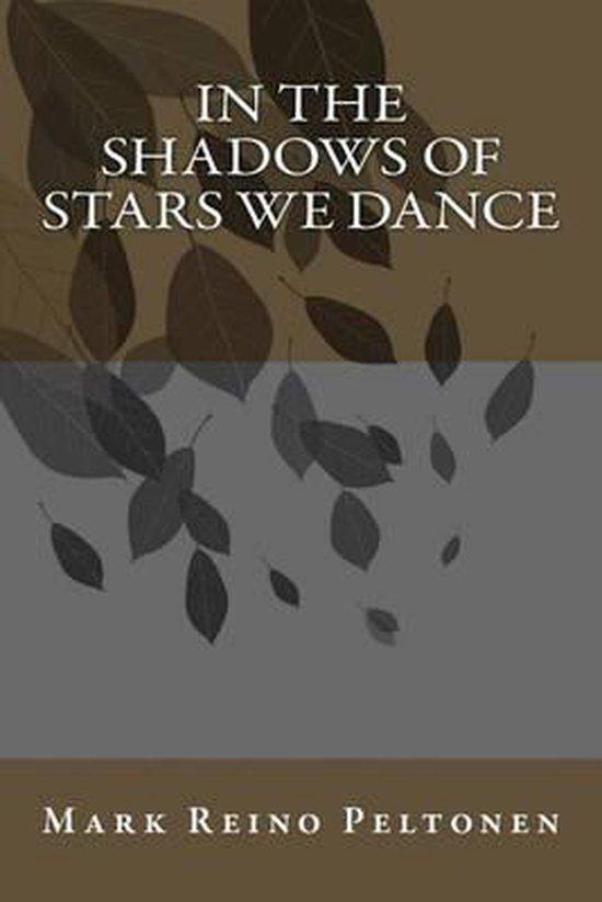 Boek cover In the Shadows of Stars We Dance van Mark Reino Peltonen
