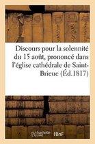 Discours pour la solennite du 15 aout, prononce dans l'eglise cathedrale de Saint-Brieuc,