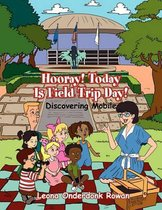 Hooray! Today Is Field Trip Day!