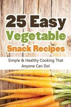 25 Easy Vegetable Snack Recipes