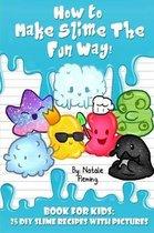 How To Make Slime The Fun Way!