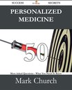 Personalized medicine 50 Success Secrets - 50 Most Asked Questions On Personalized medicine - What You Need To Know