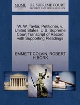 W. W. Taylor, Petitioner, V. United States. U.S. Supreme Court Transcript of Record with Supporting Pleadings