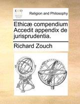 Ethicae Compendium Accedit Appendix de Jurisprudentia.