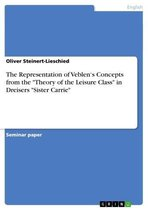 Boek cover The Representation of Veblens Concepts from the Theory of the Leisure Class in Dreisers Sister Carrie van Oliver Steinert-Lieschied (Onbekend)