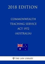 Commonwealth Teaching Service ACT 1972 (Australia) (2018 Edition)