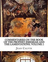 Commentaries on the Book of the Prophet Jeremiah and the Lamentations, Volume 2