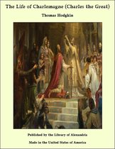 The Life of Charlemagne (Charles the Great)