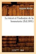 Le Tricot Et l'Industrie de la Bonneterie (Ed.1891)