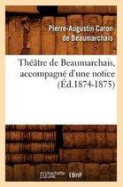 Theatre de Beaumarchais, Accompagne d'Une Notice (Ed.1874-1875)