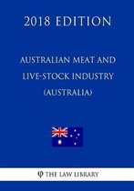 Australian Meat and Live-Stock Industry ACT 1997 (Australia) (2018 Edition)