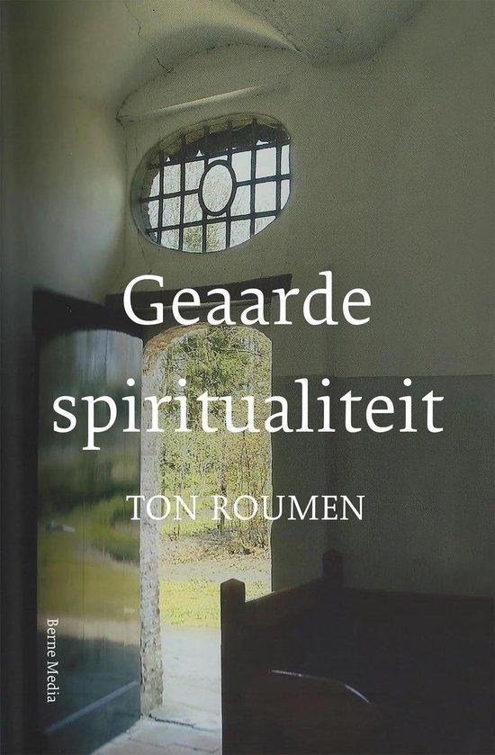 Geaarde spiritualiteit - Ton Roumen |