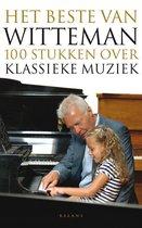 Het beste van Witteman. 100 stukken over klassieke muziek