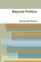 Beyond Politics Spring 2014 Edition