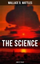 THE SCIENCE OF WALLACE D. WATTLES (Complete Trilogy)