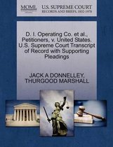 D. I. Operating Co. et al., Petitioners, V. United States. U.S. Supreme Court Transcript of Record with Supporting Pleadings