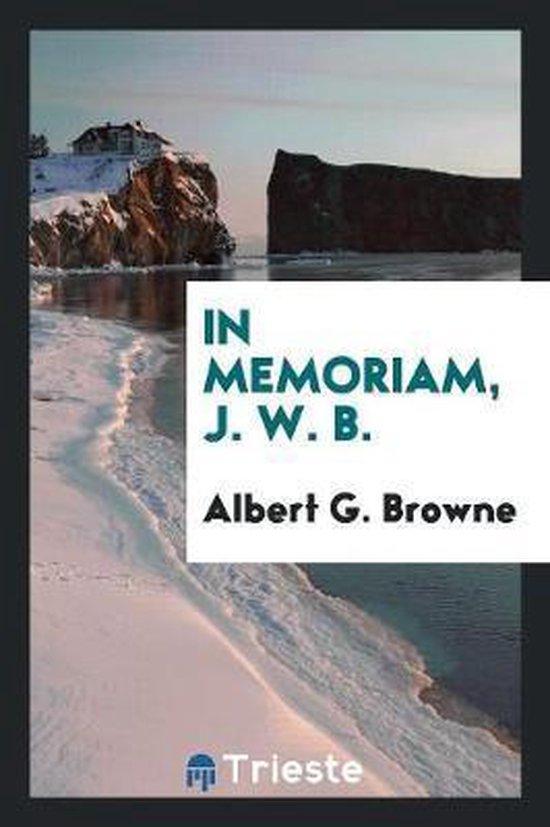 In Memoriam, J. W. B.