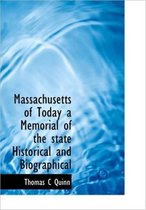 Massachusetts of Today a Memorial of the State Historical and Biographical