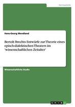 Bertolt Brechts Entwurfe zur Theorie eines episch-dialektischen Theaters im 'wissenschaftlichen Zeitalter'