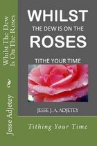 Whilst the Dew Is on the Roses