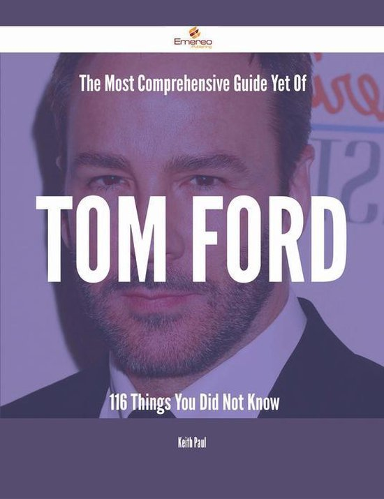 Afbeelding van The Most Comprehensive Guide Yet Of Tom Ford - 116 Things You Did Not Know