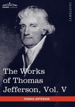 The Works of Thomas Jefferson, Vol. V (in 12 Volumes)