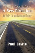 Taking Your Life in a New Direction-An Eclectic Motivational Guide