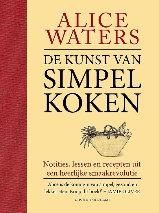 De kunst van simpel koken - Alice Waters |