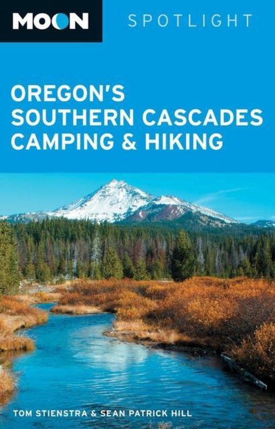 Moon Spotlight Oregon's Southern Cascades Camping and Hiking