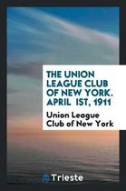 The Union League Club of New York. April Ist, 1911
