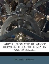 Early Diplomatic Relations Between the United States and Mexico...
