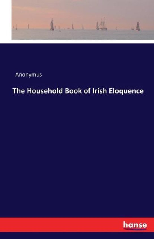 The Household Book of Irish Eloquence
