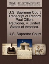 U.S. Supreme Court Transcript of Record Paul Dillon, Petitioner, V. United States of America.