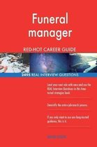 Funeral Manager Red-Hot Career Guide; 2495 Real Interview Questions