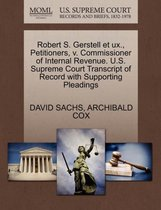 Boek cover Robert S. Gerstell Et Ux., Petitioners, V. Commissioner of Internal Revenue. U.S. Supreme Court Transcript of Record with Supporting Pleadings van David Sachs