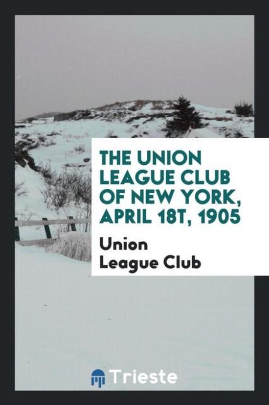 The Union League Club of New York, April 18t, 1905