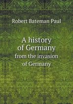 A History of Germany from the Invasion of Germany