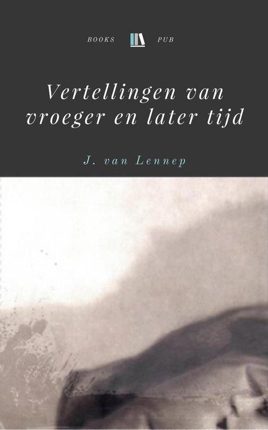 Vertellingen van vroeger en later tijd - J Van (Jacob) Lennep pdf epub